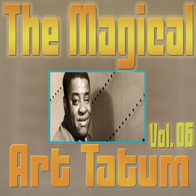 The Magical Art Tatum, Vol. 06 - Art Tatum