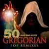 50 Must Have Mystic Gregorian Pop Remixes