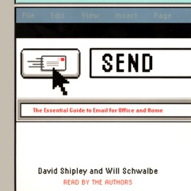 Send: The Essential Guide to Email for Office and Home - David Shipley and Will Schwalbe mp3 listen download