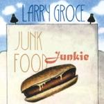 Larry Groce - Junk Food Junkie