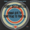 Gonna Give Ya Something To Funk On - EP - Funky Destination