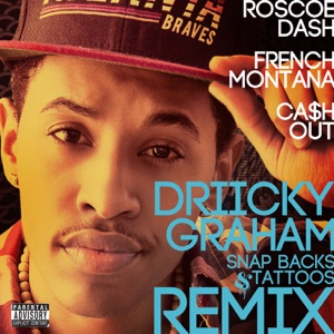 Snapbacks & Tattoos (Remix) [feat. Roscoe Dash, French Montana & Ca$h Out] - Single