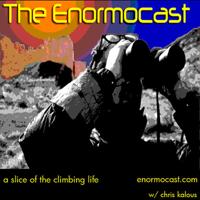 The Enormocast: a climbing podcast podcast