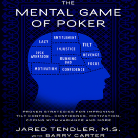 The Mental Game of Poker: Proven Strategies for Improving Tilt Control, Confidence, Motivation, Coping with Variance, And More (Unabridged) audiobook