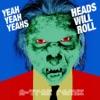 Yeah Yeah Yeahs - Heads Will Roll (A-Trak Remix)