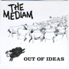 Out of Ideas, THE MEDIAM