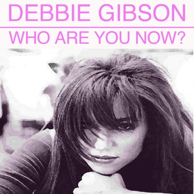 Who Are You Now - Debbie Gibson