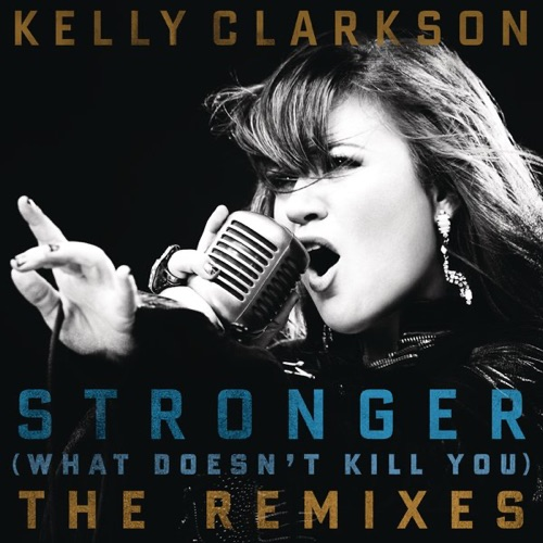 Kelly Clarkson - Stronger (What Doesn't Kill You) [The Remixes]