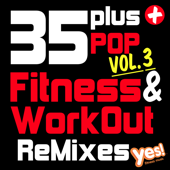 35 Plus Pop Fitness & Workout ReMixes, Vol. 3 (Full-Length Remixed Hits for Cardio, Conditioning, Training and Exercise)