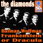 The Diamonds - Batman Wolfman Frankenstein or Dracula