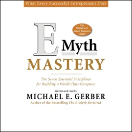 E-Myth Mastery: The Seven Essential Disciplines for Building a World Class Company - Michael E. Gerber mp3 listen download