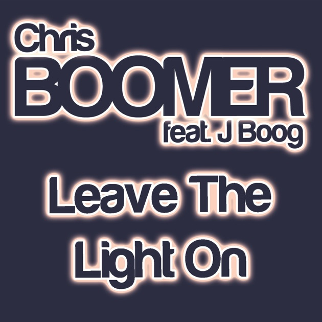 leave the light on feat j boog single by chris boomer on apple music. Black Bedroom Furniture Sets. Home Design Ideas