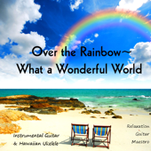 Over the Rainbow - What a Wonderful World (Instrumental Guitar & Hawaiian Ukelele)
