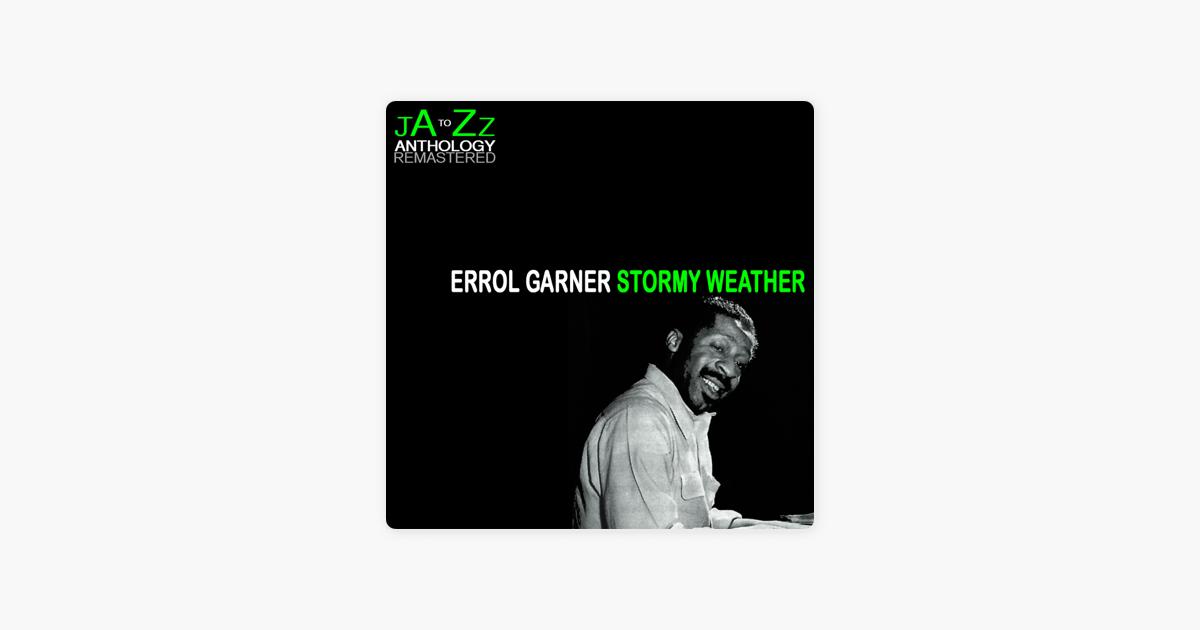 Stormy Weather The Best Of Erroll Garner By Erroll Garner On Apple