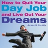 How to Quit Your Day Job and Live Out Your Dreams: A Guide to Transforming Your Career (Unabridged)