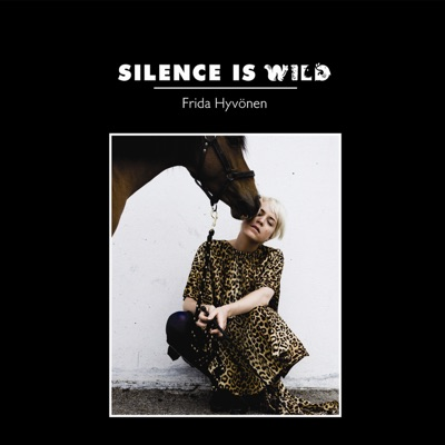 Silence Is Wild - Frida Hyvonen