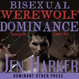 Bisexual Werewolf Dominance: Gay BDSM Paranormal Erotica (Unabridged) - Jen Harker mp3 listen download