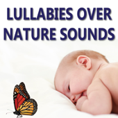 Lullabies Over Nature Sounds  Lullaby - Lullaby