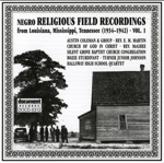 Negro Religious Field Recordings from Louisiana, Mississippi, Tennessee, Vol. 1 1934-1942