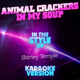 Animal Crackers In My Soup In The Style Of Shirley Temple Karaoke