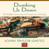 Dumbing Us Down: The Hidden Curriculum of Compulsory Schooling (Unabridged) - John Taylor Gatto