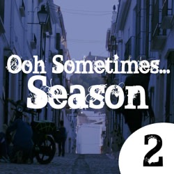 The Ooh Sometimes Podcast: Season 2