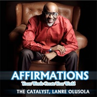 The Catalyst Lanre Olusola - Affirmations (Your Words Create Your World) [feat. Ty Bello]