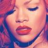 Loud (Deluxe), Rihanna