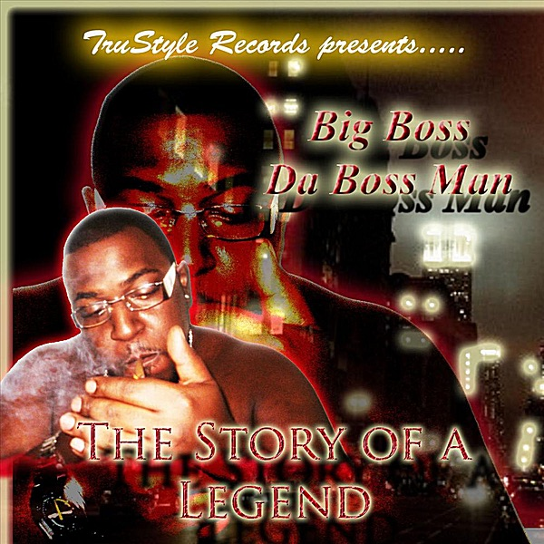 The Story of a Legend (TruStyle Records Presents) by Big Boss Da Boss Man  on Apple Music