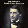 Self Reliance (Unabridged) - Ralph Waldo Emerson