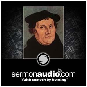 Martin Luther on SermonAudio.com