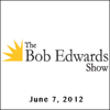 Bob Edwards - The Bob Edwards Show, Bela Fleck and the Flecktones and John Feinstein, June 7, 2012  artwork