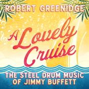 A Lovely Cruise: The Steel Drum Music of Jimmy Buffett - Robert Greenidge - Robert Greenidge