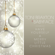 Have Yourself a Merry Little Christmas - Toni Braxton & Babyface - Toni Braxton & Babyface