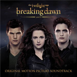 The Twilight Saga: Breaking Dawn, Pt. 2 (Original Motion Picture Soundtrack) - Various Artists