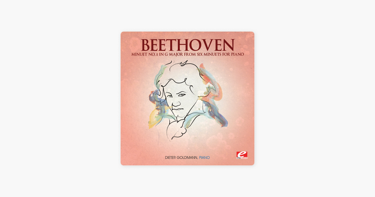 Beethoven: Minuet No  2 in G Major from Six Minuets for Piano (Remastered)  - Single by Dieter Goldmann