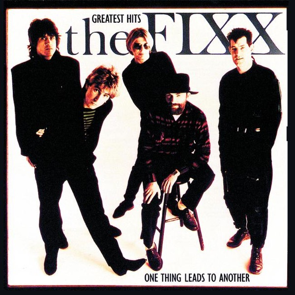 Fixx - One Thing Leads To Another