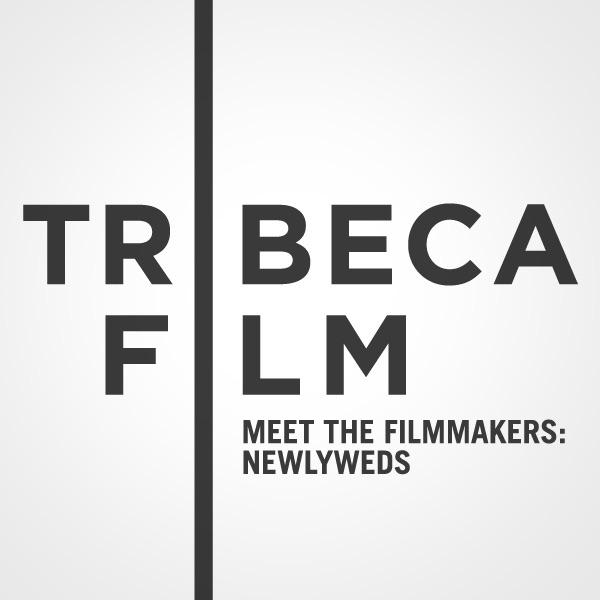 "Tribeca Film Festival: Meet the Filmmakers: ""Newlyweds"""