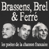Brassens, Brel & Ferré (Les poètes de la chanson française) [Remasterisée]