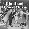 Big Band Dance Music: 30 Classic Songs of the 1940s and 1950s - Various Artists