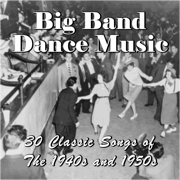 Big Band Dance Music: 30 Classic Songs of the 1940s and 1950s - Various Artists - Various Artists