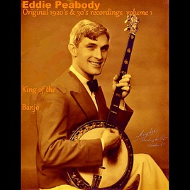 ‎King of the Banjo: Original 1920's & 30's Recordings, Vol  1 by Eddie  Peabody