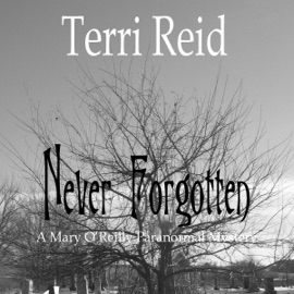 Never Forgotten: A Mary O'Reilly Paranormal Mystery, Book 3 (Unabridged) - Terri Reid mp3 listen download