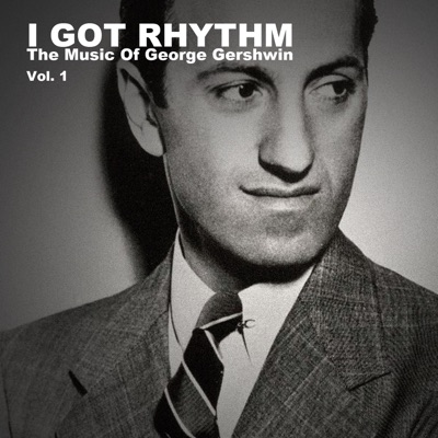 I Got Rhythm: The Music of George Gershwin, Vol. 1 - George Gershwin