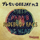ブレないDEEJAY pt 2 feat.PAPA B.RUDEBWOY FACE.NG HEAD