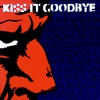 Kiss It Goodbye - Put Your Head Down and Run