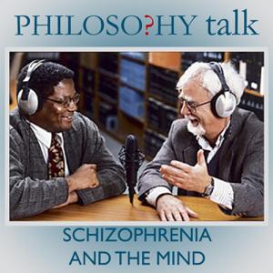 Philosophy Talk - 206: Schizophrenia and the Mind feat. John Campbell
