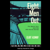 Eliot Asinof - Eight Men Out: The Black Sox and the 1919 World Series (Unabridged)  artwork