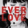 Everlove, Die Happy