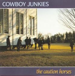 The Caution Horses - Cowboy Junkies Album Cover